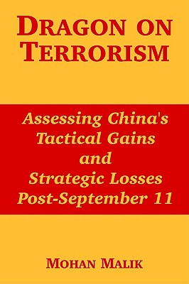 Dragon on Terrorism: Assessing China's Tactical Gains and Strategic Losses Post-September 11, Malik, Mohan