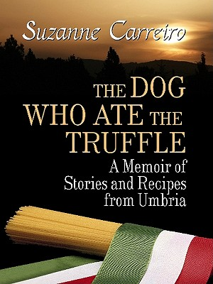 Image for The Dog Who Ate the Truffle: A Memoir of Stories and Recipes from Umbria (Thorndike Press Large Print Biography Series)