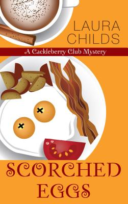 Scorched Eggs (A Cackleberry Club Mystery), Laura Childs
