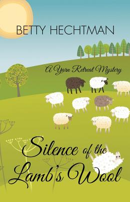 Image for Silence Of The Lambs Wool (A Yarn Retreat Mystery)