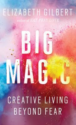 Image for Big Magic: Creative Living Beyond Fear (Thorndike Press Large Print Core Series)