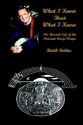 Image for What I Know 'Bout What I Know: The Musical Life of An Itinerant Banjo Player