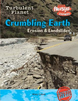 Crumbling Earth: Erosion & Landslides (Turbulent Planet/Freestyle Express), Mary Colson