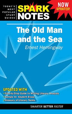 Old Man and the Sea by Ernest Hemingway, The (Spark Notes Literature Guide), SparkNotes Editors