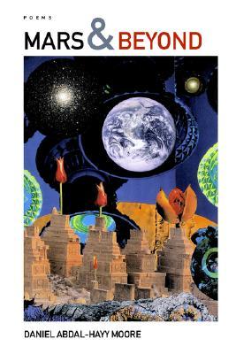 Mars & Beyond / Poems, Daniel Abdal-Hayy Moore