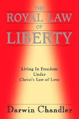 Image for The Royal Law of Liberty: Living in Freedom Under Christ's Law of Love