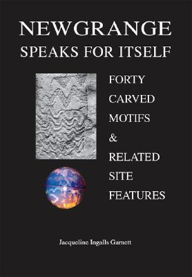 Image for Newgrange Speaks for Itself: Forty Carved Motifs