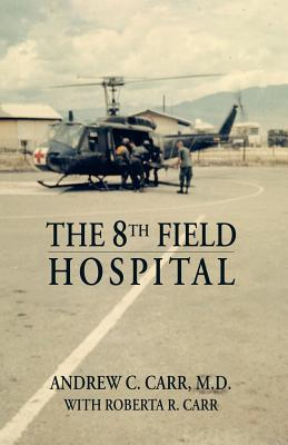 The 8th Field Hospital, Carr M.D., Andrew C.