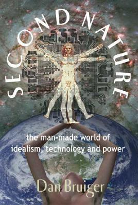Image for Second Nature : The Man-Made World of Idealism, Technology and Power