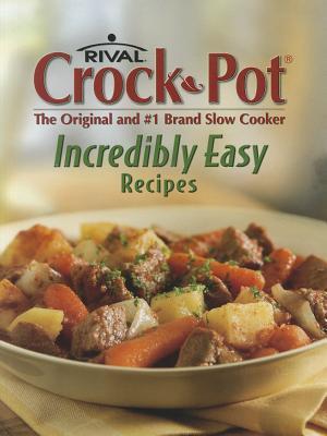 Crock-Pot Incredibly Easy Recipes, Publications International Staff