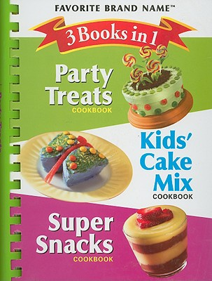 3 Books in 1 Party Treats/Kids' Cake Mix/Super Snacks Cookbook (Favorite Brand Name)