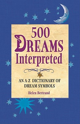 Image for 500 DREAMS INTERPRETED AN A-Z DICTIONARY OF DREAM SYMBOLS