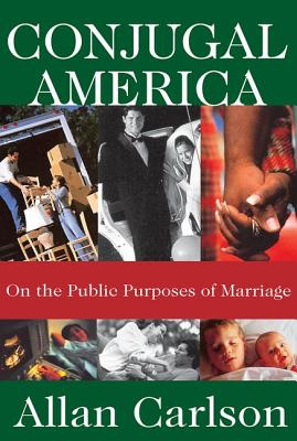 Conjugal America: On the Public Purposes of Marriage, Allan Carlson