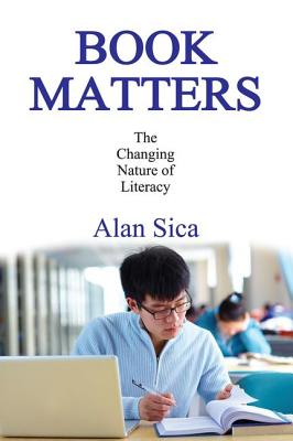 Book Matters: The Changing Nature of Literacy, Alan Sica