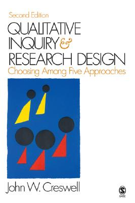 Qualitative Inquiry and Research Design: Choosing among Five Approaches, John W. Creswell