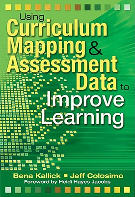 Using Curriculum Mapping and Assessment Data to Improve Learning, Kallick, Bena; Colosimo, Jeff