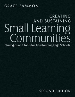 Creating and Sustaining Small Learning Communities: Strategies and Tools for Transforming High Schools (Hardcover) Second Edition, Sammon, Grace