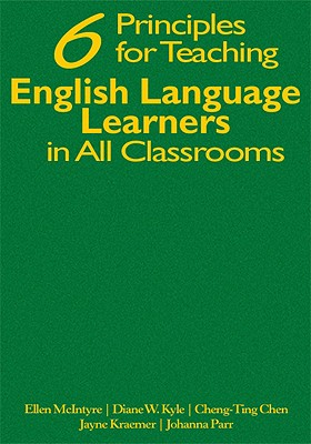 Six Principles for Teaching English Language Learners in All Classrooms (Hardcover), McIntyre, Ellen; Kyle, Diane W.; Chen, Cheng-Ting; Kraemer, Jayne; Parr, Johanna