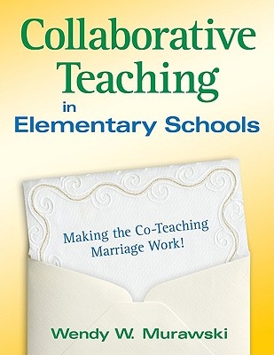Image for Collaborative Teaching in Elementary Schools: Making the Co-Teaching Marriage Work!