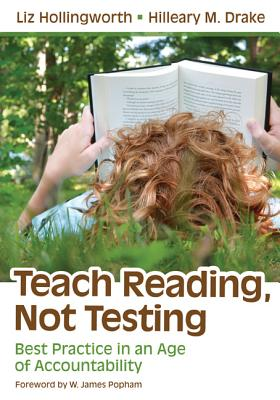 Teach Reading, Not Testing: Best Practice in an Age of Accountability, Liz Hollingworth (Author), Hilleary M. (Michele) Drake (Author)