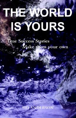 "Image for ""The World is Yours: True Success Stories, Opportunities, Ideas You Can Adapt to Your Own Life"""
