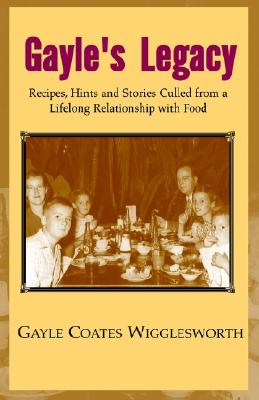 Image for Gayle's Legacy: Recipes, Hints and Stories Culled from a Lifelong Relationship with Food