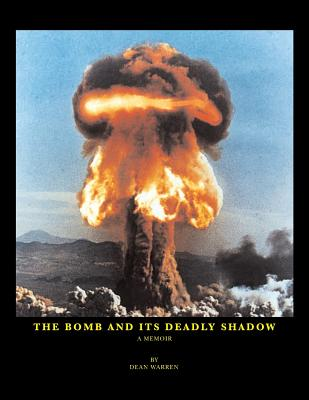 Image for The Bomb And Its Deadly Shadow: A memoir of the early days of the atomic bomb centered around the author and his father, the Medical Director of the Manhattan Project