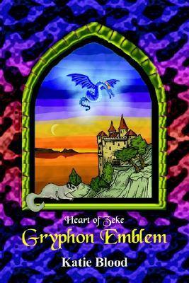 Gryphon Emblem: Heart of Zeke, Katie Blood