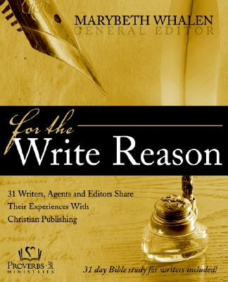 Image for For the Write Reason: 31 Writers, Agents and Editors Share Their Experiences with Christian Publishing