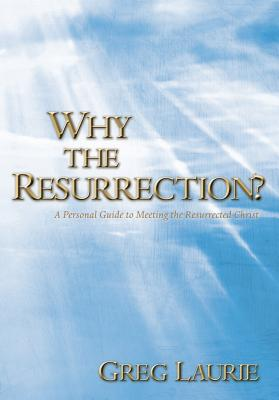Image for Why The Resurrection?: A Personal Guide To Meeting The Resurrected Christ