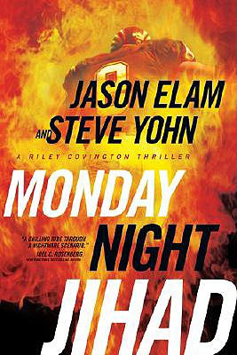 Monday Night Jihad (Riley Covington Thriller Series #1), Jason Elam, Steve Yohn