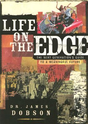 Life on the Edge: The Next Generation's Guide to a Meaningful Future, James C. Dobson