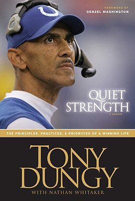 Quiet Strength: The Principles, Practices, & Priorities of a Winning Life, Dungy, Tony; Whitaker, Nathan
