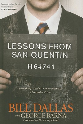 Lessons from San Quentin: Everything I Needed to Know about Life I Learned in Prison, Bill Dallas, George Barna