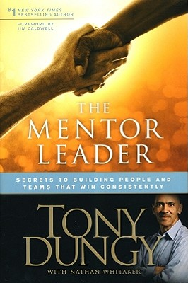 Image for The Mentor Leader: Secrets to Building People & Teams That Win Consistently