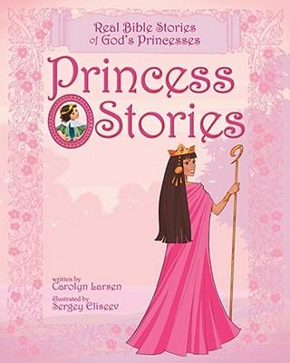 Image for Princess Stories: Real Bible Stories of God's Princesses