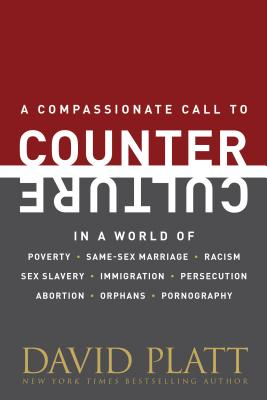 Image for Counter Culture: A Compassionate Call to Counter Culture in a World of Poverty, Same-Sex Marriage, Racism, Sex Slavery, Immigration, Abortion, Persecution, Orphans and Pornography