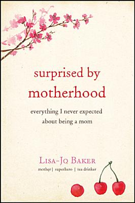 Image for Surprised by Motherhood: Everything I Never Expected about Being a Mom