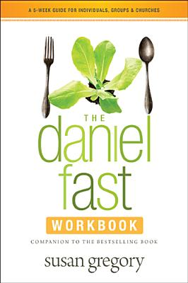 Image for The Daniel Fast Workbook: A 5-Week Guide for Individuals, Groups, and Churches