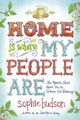 Image for Home Is Where My People Are: The Roads That Lead Us to Where We Belong