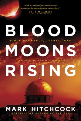 Image for Blood Moons Rising: Bible Prophecy, Israel, and the Four Blood Moons