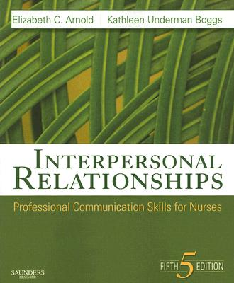 Interpersonal Relationships: Professional Communication Skills for Nurses (Interpersonal Relationships)(5thedition), Arnold PhD  RN  PMHCNS-BC, Elizabeth C.; Boggs PhD  FNP-CS, Kathleen Underman