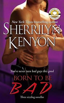 Born To Be BAD: Three Sizzling Novellas, Kenyon, Sherrilyn
