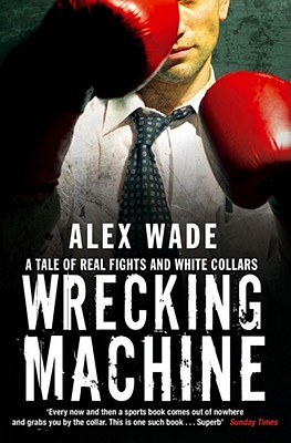 Image for Wrecking Machine: A Tale of Real Fights and White Collars