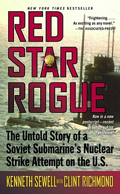 Red Star Rogue: The Untold Story of a Soviet Submarine's Nuclear Strike Attempt on the U.S., Kenneth Sewell, Clint Richmond