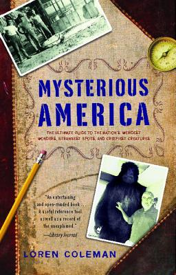 Image for Mysterious America: The Ultimate Guide to the Nation's Weirdest Wonders, Strange