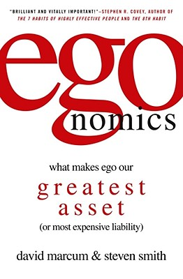 Image for egonomics: What Makes Ego Our Greatest Asset (or Most Expensive Liability)