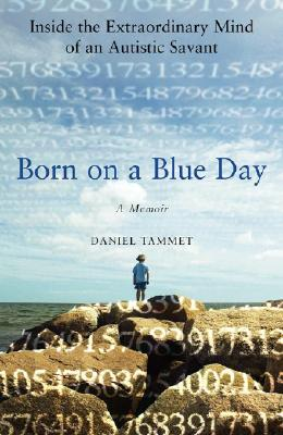 Image for BORN ON A BLUE DAY INSIDE THE EXTRAORDINARY MIND OF AN AUTISTIC SAVANT