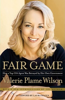 Fair Game: How a Top CIA Agent Was Betrayed by Her Own Government, Wilson, Valerie Plame