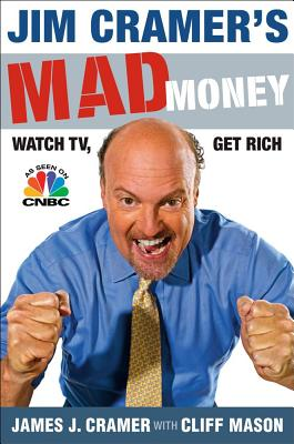 Image for Jim Cramer's Mad Money : Watch TV, Get Rich